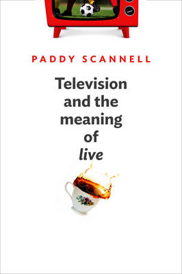 Television and the Meaning of 'Live': An Enquiry into the Human Situation (Hardback)