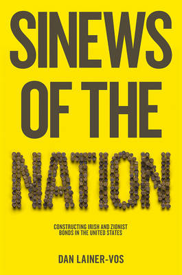 Sinews of the Nation: Constructing Irish and Zionist Bonds in the United States (Paperback)