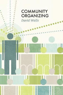 Community Organizing: Fanning the Flame of Democracy - Social Movements (Hardback)