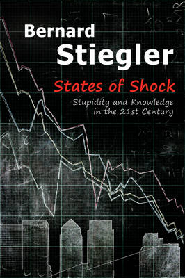 States of Shock - Stupidity and Knowledge in the 21st Century (Hardback)