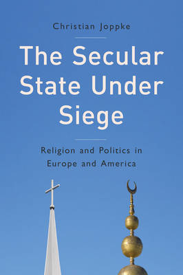 The Secular State Under Siege - Religion and Politics in Europe and America (Hardback)