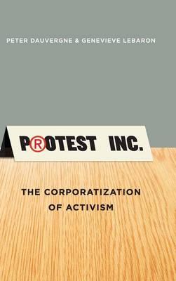 Protest Inc.: The Corporatization of Activism (Hardback)