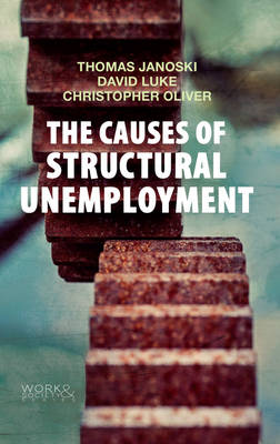 The Causes of Structural Unemployment: Four Factors that Keep People from the Jobs they Deserve - Work & Society (Paperback)