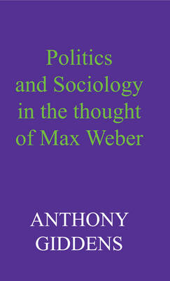 Politics and Sociology in the Thought of Max Weber (Paperback)