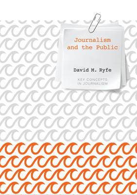 Journalism and the Public - Key Concepts in Journalism (Hardback)