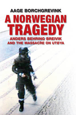 A Norwegian Tragedy: Anders Behring Breivik and the Massacre on Utoya (Hardback)