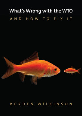 What's Wrong with the WTO and How to Fix It - What's Wrong? (Hardback)