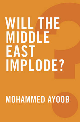 Will the Middle East Implode? - Global Futures (Hardback)