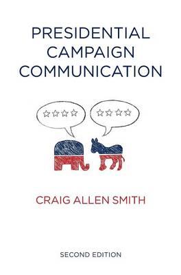 Presidential Campaign Communication - Contemporary Political Communication (Hardback)