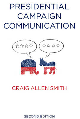 Presidential Campaign Communication - Contemporary Political Communication (Paperback)