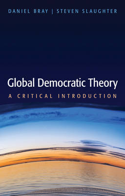 Global Democratic Theory: A Critical Introduction (Hardback)