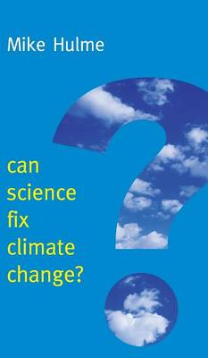 Can Science Fix Climate Change?: A Case Against Climate Engineering - New Human Frontiers (Hardback)