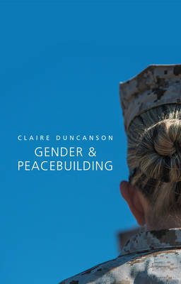 Gender and Peacebuilding - Gender and Global Politics (Paperback)