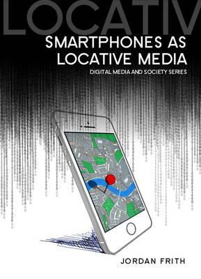 Smartphones as Locative Media - Digital Media and Society (Paperback)