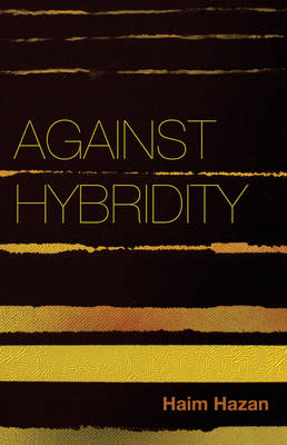 Against Hybridity - Social Impasses in a Globalizing World (Hardback)