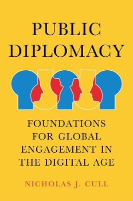 Public Diplomacy, Foundations for Global Engagement in the Digital Age - Contemporary Political Communication (Paperback)