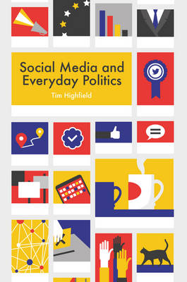 Social Media and Everyday Politics (Paperback)