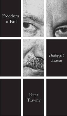 Freedom to Fail - Heidegger's Anarchy (Hardback)
