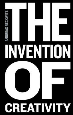 The Invention of Creativity: Modern Society and the Culture of the New (Paperback)