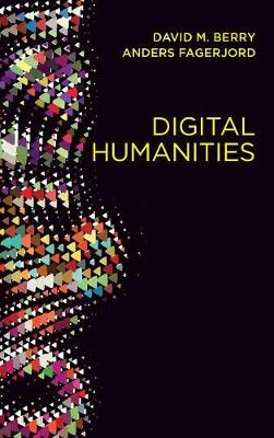 Digital Humanities: Knowledge and Critique in a Digital Age (Hardback)