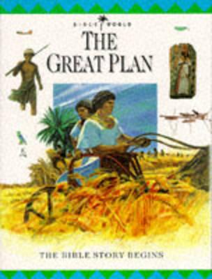 The Great Plan: The Bible Story Begins - Bible World v. 1 (Hardback)
