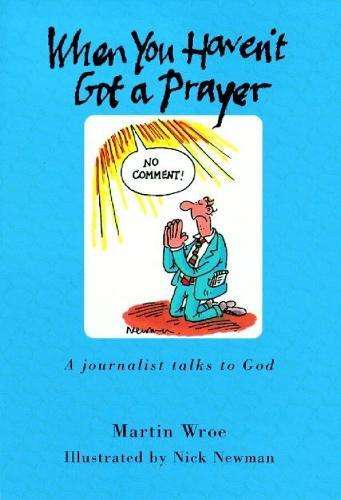 When You Haven't Got a Prayer: A journalist talks to God (Hardback)