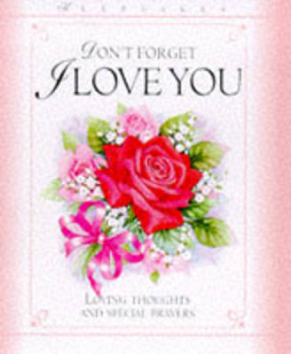 Don't Forget I Love You: Loving Thoughts and Special Prayers - Keepsakes (Paperback)