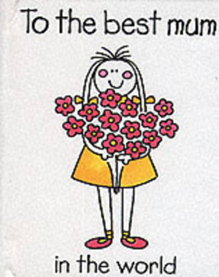 To the Best Mum in the World - Mother minibook (Hardback)