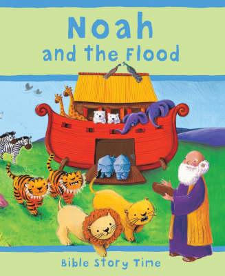 Noah and the Flood - Bible Story Time No. 2 (Hardback)
