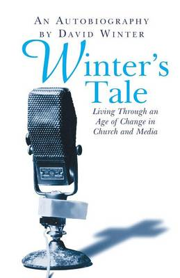 Winter's Tale, An Autobiography: Living through an Age of Change in Church and Media (Paperback)