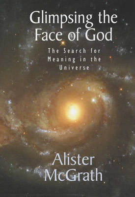 Glimpsing the Face of God: The Search for Meaning in the Universe (Hardback)