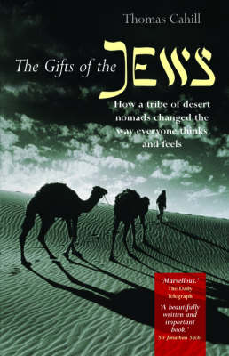 The Gifts of the Jews: How a Tribe of Desert Nomads Changed the Way Everyone Thinks and Feels - Hinges of History S. (Paperback)