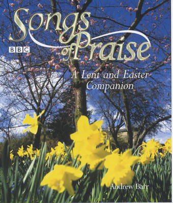 'Songs of Praise' a Lent and Easter Companion (Hardback)