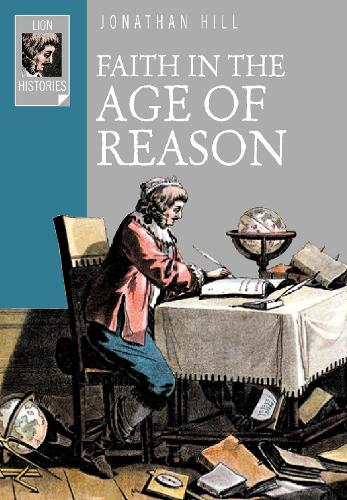 Faith in the Age of Reason: The Enlightenment from Galileo to Kant - Lion Histories (Paperback)