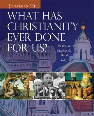 What Has Christianity Ever Done for Us?: Its Role in Shaping the World Today (Hardback)