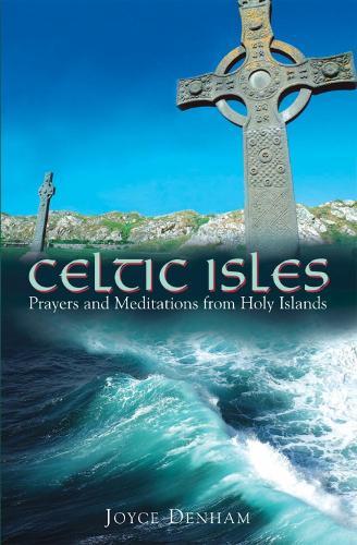 Celtic Isles: Prayers and Meditations from Holy Islands (Hardback)