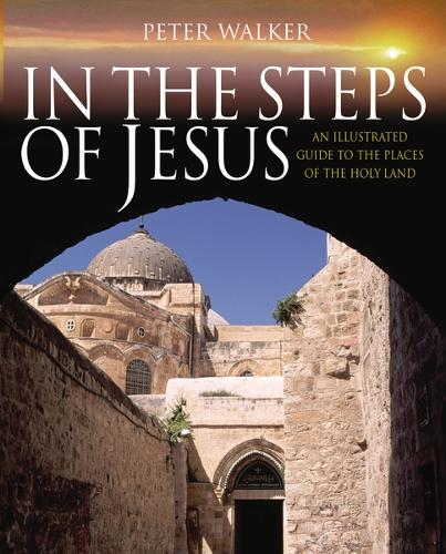 In the Steps of Jesus: An Illustrated Guide to the Places of the Holy Land - In the Steps of Series (Hardback)