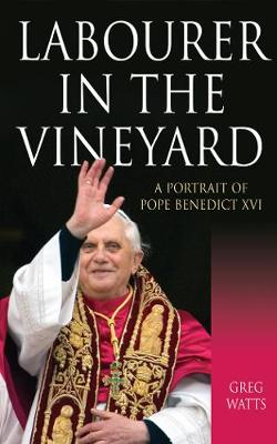 Labourer in the Vineyard: A Portrait of Pope Benedict XVI (Paperback)