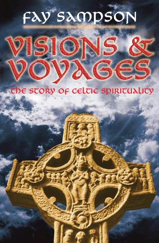 Visions and Voyages: The Story of Celtic Spirituality (Paperback)