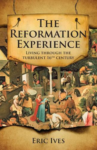 The Reformation Experience: Living through the turbulent 16th century (Paperback)