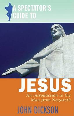 A Spectator's Guide to Jesus: An introduction to the man from Nazareth - Spectator's Guides (Paperback)
