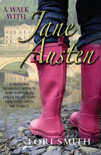 A Walk with Jane Austen: A modern woman's search for happiness, fulfilment, and her very own Mr D (Paperback)