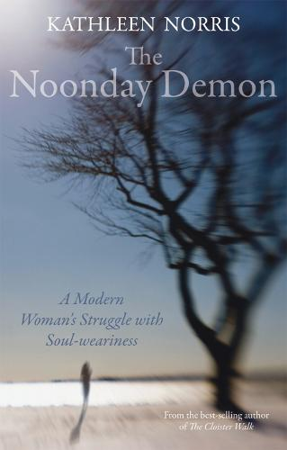 The Noonday Demon: A Modern Woman's Struggle with Soulweariness (Paperback)