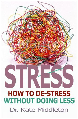 Stress: How to De-Stress without Doing Less (Paperback)