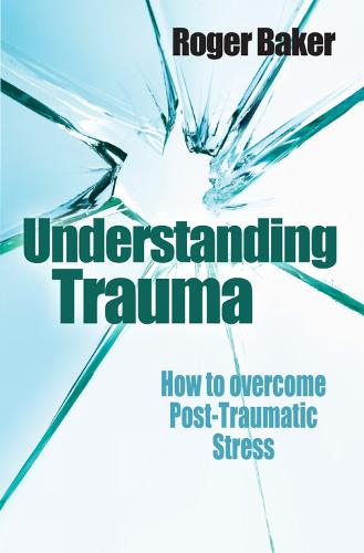 Understanding Trauma: How to Overcome Post-traumatic Stress (Paperback)