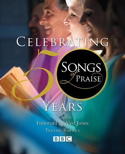 Songs of Praise: Celebrating 50 Years (Hardback)