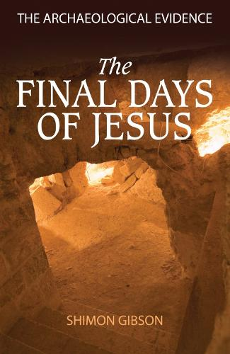 The Final Days of Jesus: The Archaeological Evidence (Paperback)