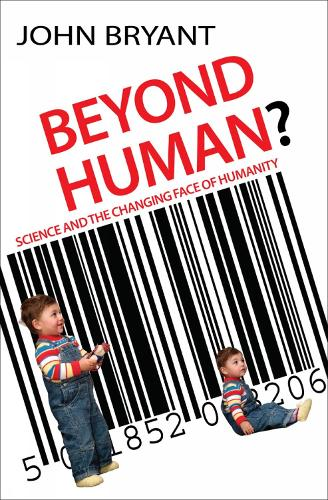 Beyond Human?: Science and the Changing Face of Humanity (Paperback)