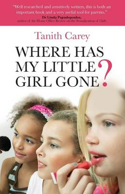 Where Has My Little Girl Gone?: How to Protect Your Daughter from Growing Up Too Soon (Paperback)