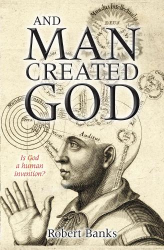And Man Created God: Is God a human invention? (Paperback)